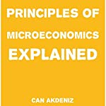 Principles of Microeconomics Explained: Simple Textbooks, Book 4 | Can Akdeniz