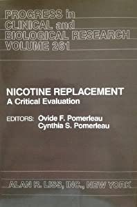 Nicotine Replacement: A Critical Evaluation Ovide F Pomerleau and Cynthia S Pomerleau
