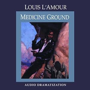 Medicine Ground (Dramatized) | [Louis L'Amour]