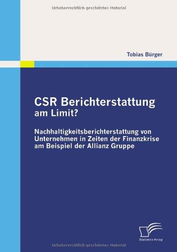 CSR Berichterstattung am Limit? Nachhaltigkeitsberichterstattung von Unternehmen in Zeiten der Finanzkrise am Beispiel d