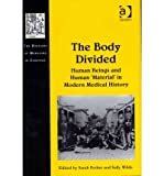 img - for [(The Body Divided: Human Beings and Human 'material' in Modern Medical History)] [Author: Sarah Ferber] published on (June, 2012) book / textbook / text book