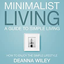 Minimalist Living: A Guide to Simple Living (       UNABRIDGED) by Deanna Wiley Narrated by Mandy Mahan