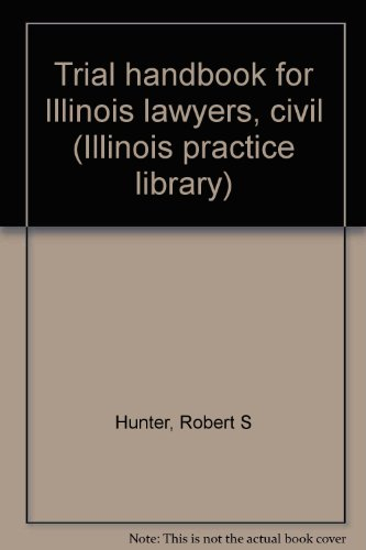 Trial handbook for Illinois lawyers, civil (Illinois practice library)