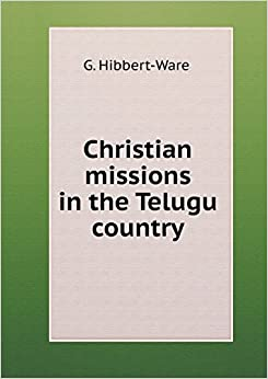 Christian missions in the Telugu country: G. Hibbert-Ware