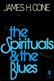 The Spirituals and the Blues: An Interpretation (A Seabury Paperback) (0816402361) by Cone, James H