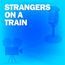 Strangers on a Train: Classic Movies on the Radio Radio/TV Program by Lux Radio Theatre Narrated by Ray Milland, Ruth Roman