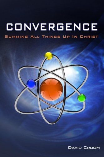 Convergence: Summing Up All Things In Christ