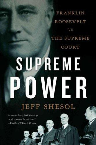 Supreme Power Franklin Roosevelt Vs. The Supreme Court Supreme Power