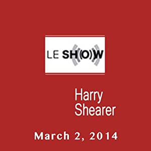Le Show, March 02, 2014 | [Harry Shearer]