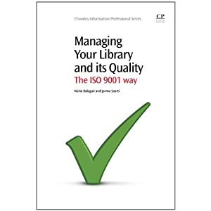 Managing Your Library and Its Quality: The ISO 9001 Way