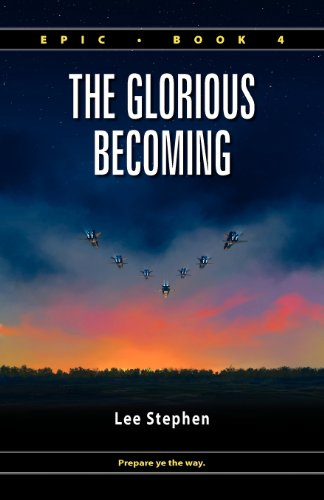 Epic 4: The Glorious Becoming [Paperback]  by: Lee Stephen