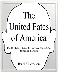 The United Fates of America: Die (Neu)Interpretation der American Civil Religion durch Barack Obama (German Edition)