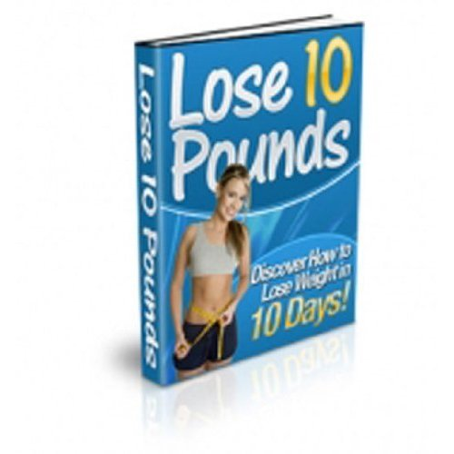 Lose 10 Pounds - Top Secrets Revealed - Discover The Secrets to Losing 10 Pounds in 10 Days! Lose The Weight You Want! (Kindle Edition)