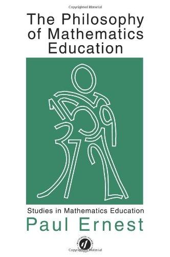 The Philosophy of Mathematics Education (Studies in Mathematics Education)