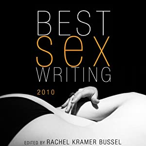 Best Sex Writing 2010 | [Rachel Kramer Bussel (editor), Diana Joseph, Brian Alexander, Paul Krassner, Betty Dodson, Kirk Read]