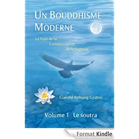 Un Bouddhisme Moderne - La voie de la compassion et de la sagesse - Volume 1 : le soutra