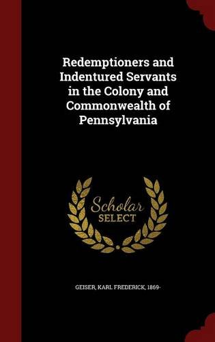 Redemptioners and Indentured Servants in the Colony and Commonwealth of Pennsylvania