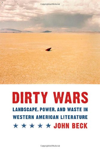 Dirty Wars: Landscape, Power, and Waste in Western American Literature (Postwestern Horizons)