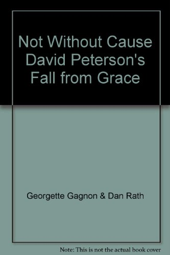Not Without Cause David Peterson's Fall from Grace PDF