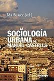 La sociologia urbana de Manuel Castells / The Castells Reader on Cities and Social Theory (Alianza Ensayo / Alianza Essay) (Spanish Edition) (8420667730) by Susser, Ida