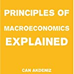 Principles of Macroeconomics Explained: Simple Textbooks, Book 5 | Can Akdeniz