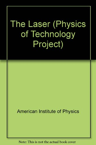 The Laser: A Module on Modern Optics and Quantum Mechanics (Physics of Technology)