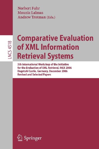 Comparative Evaluation of XML Information Retrieval Systems: 5th International Workshop of the Initiative for the Evaluation of XML Retrieval, INEX ... Applications, incl. Internet/Web, and HCI)
