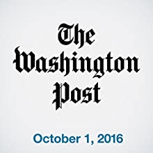 Top Stories Daily from The Washington Post, October 01, 2016 Newspaper / Magazine by  The Washington Post Narrated by  The Washington Post