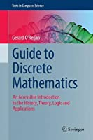 Guide to Discrete Mathematics: An Accessible Introduction to the History, Theory, Logic and Applications