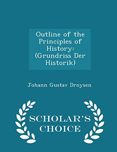 Outline of the Principles of History: (Grundriss Der Historik) - Scholar's Choice Edition