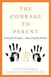 The Courage To Parent: Finding Our Strength . . . Empowering Our Children