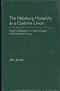 The Habsburg Monarchy as a Customs Union: Economic Development in Austria-Hungary in the Nineteenth Century (Princeton Legacy Library) download ebook