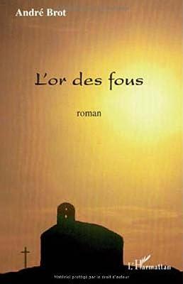 Or des Fous Roman par Brot Andre