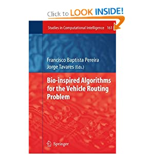 Bio-inspired Algorithms for the Vehicle Routing Problem (Studies in Computational Intelligence) Francisco Baptista Pereira and Jorge Tavares