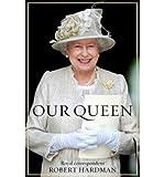 Robert Hardman Our Queen by Hardman, Robert ( Author ) ON Oct-06-2011, Hardback