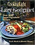 img - for The Lazy Gourmet: Over 200 Seven-Ingredient Recipes (Cooking Light) book / textbook / text book
