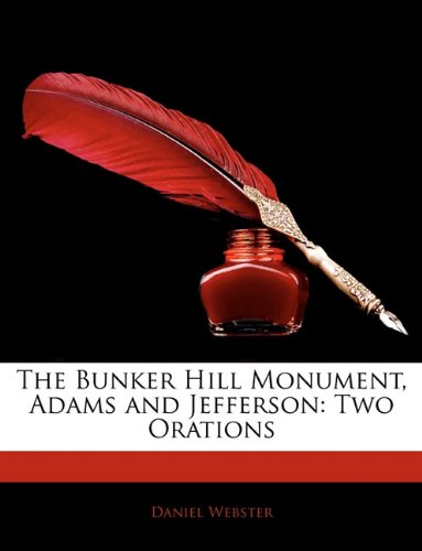 The Bunker Hill Monument, Adams and Jefferson: Two Orations