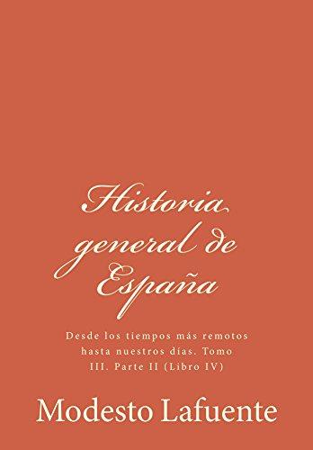 Modesto Lafuente - Historia general de España: Desde los tiempos más remotos hasta nuestros días. Tomo III. Parte II (Libro IV) (Spanish Edition)