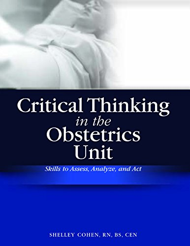 Critical Thinking in the Obstetrics Unit: Skills to Assess, Analyze, and Act