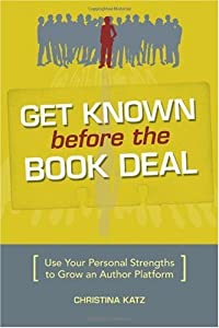 Cover of &quot;Get Known Before The Book Deal:...