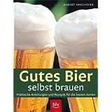 """Gutes Bier selbst brauen: Praktische Anleitungen und Rezepte f�r die besten Sortenvon """"Hubert Hanghofer"""""""