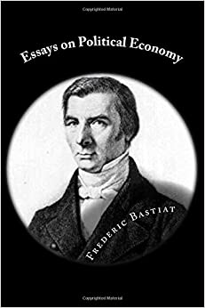 bastiat selected essays political economy