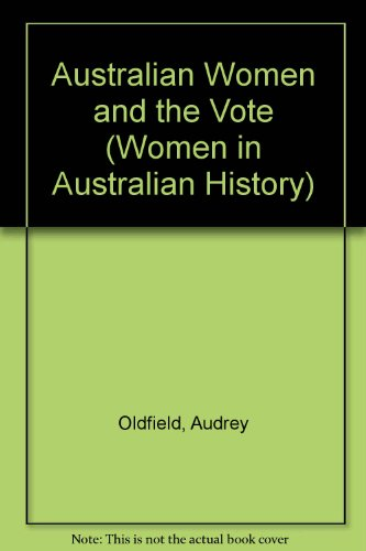 Australian Women and the Vote (Women in Australian History)