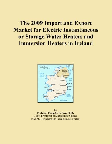 The 2009 Import And Export Market For Electric Instantaneous Or Storage Water Heaters And Immersion Heaters In Ireland