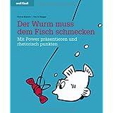 """Der Wurm muss dem Fisch schmecken - Mit Power pr�sentieren und rhetorisch punktenvon """"Thomas Skipwith"""""""
