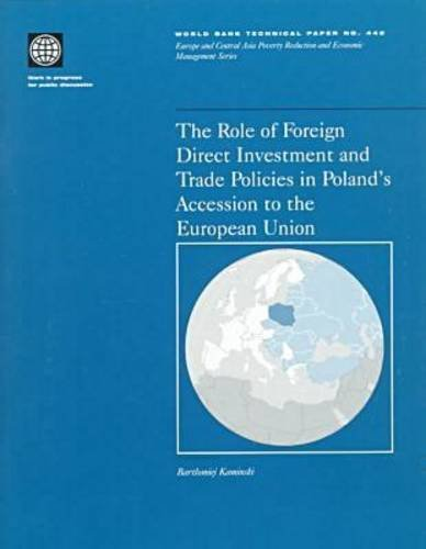 The Role of Foreign Direct Investment and Trade Policies in Poland's Accession to the European Union (World Bank Technical Papers)