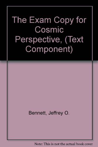 The Exam Copy for Cosmic Perspective, (Text Component)