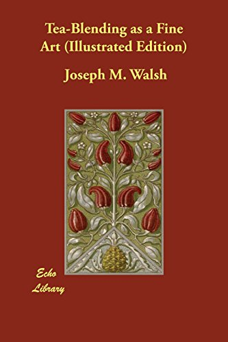 Tea-Blending as a Fine Art (Illustrated Edition) by Joseph M. Walsh