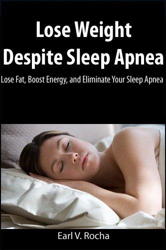 Lose Weight Despite Sleep Apnea: Lose Fat, Boost Energy, and Eliminate Your Sleep Apnea