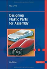 Designing Plastic Parts for Assembly by Paul A. Tres